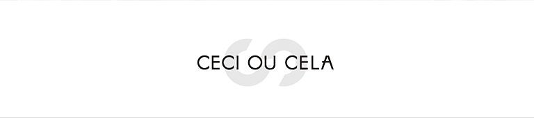 CECI OU CELA(セシオセラ)