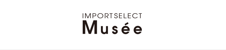import select Musee(インポートセレクト ミュゼ)