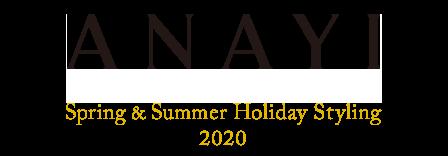 ANAYI 2020 Spring&Summer Holiday Styling