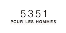 5351POUR LES HOMMES(5351プール・オム)